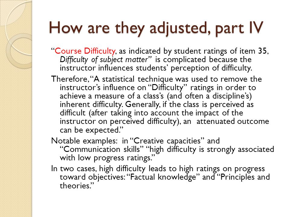 How are they adjusted, part IV Course Difficulty, as indicated by student ratings of item 35, Difficulty of subject matter is complicated because the instructor influences students' perception of difficulty.
