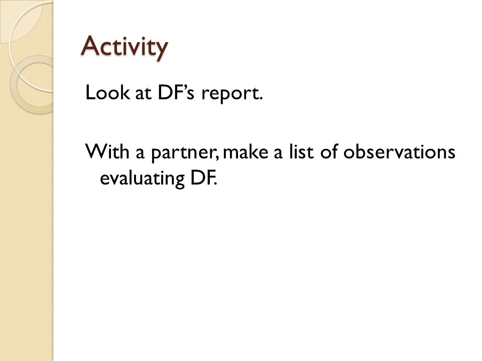 Activity Look at DF's report. With a partner, make a list of observations evaluating DF.