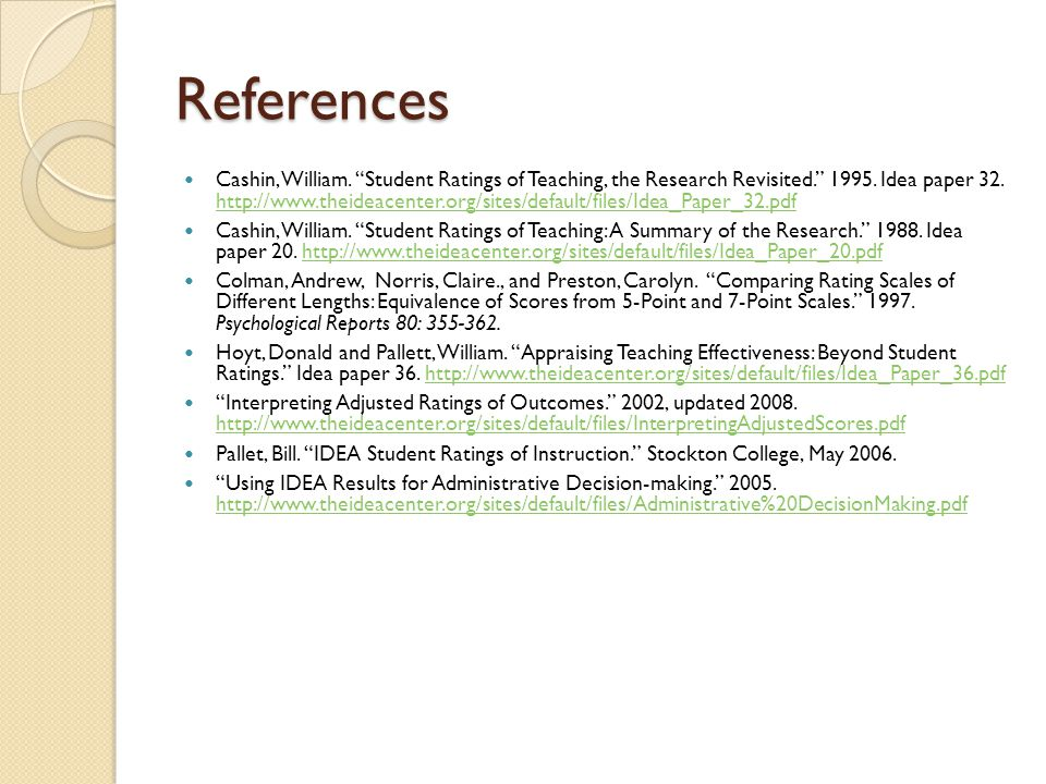 References Cashin, William. Student Ratings of Teaching, the Research Revisited. 1995.