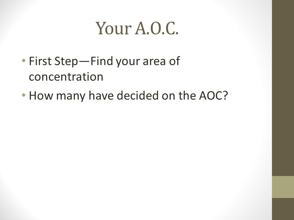 Your A.O.C. First Step—Find your area of concentration How many have decided on the AOC?