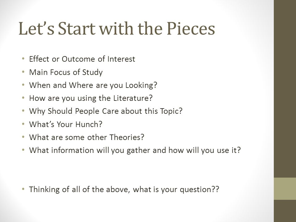 Let's Start with the Pieces Effect or Outcome of Interest Main Focus of Study When and Where are you Looking.