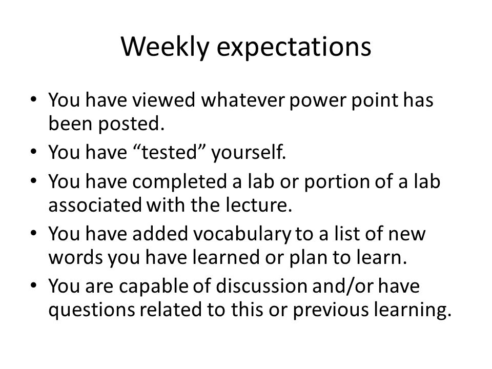 Weekly expectations You have viewed whatever power point has been posted.