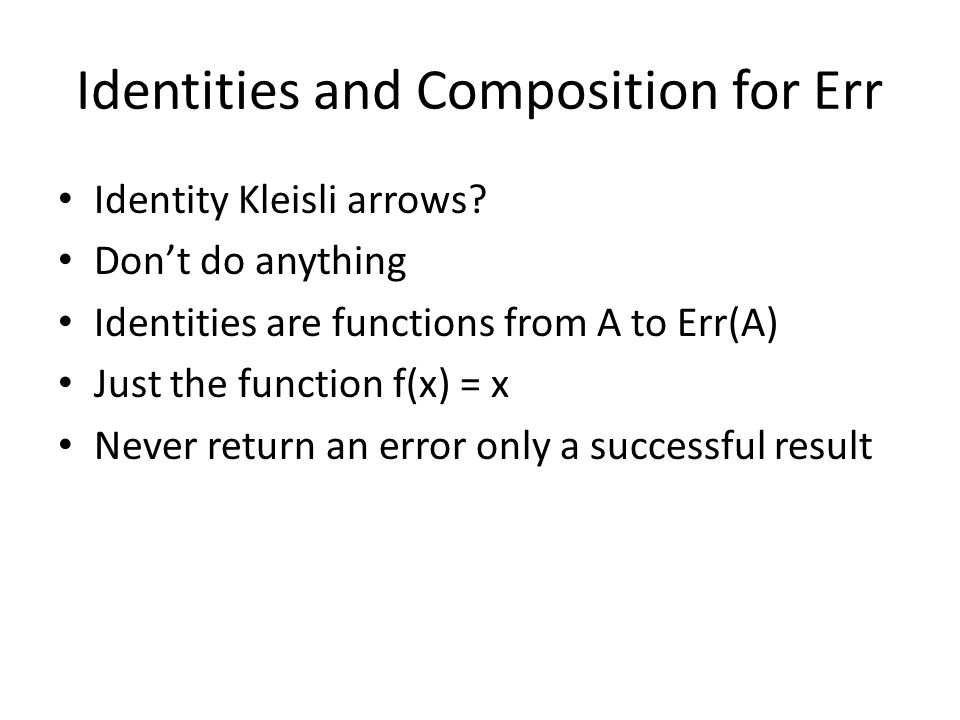 Identities and Composition for Err Identity Kleisli arrows.