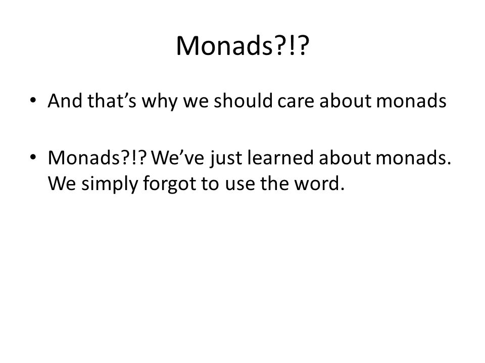 Monads?!. And that's why we should care about monads Monads?!.