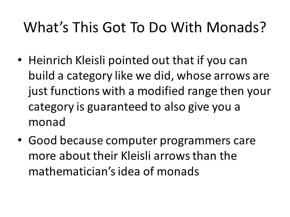 What's This Got To Do With Monads.