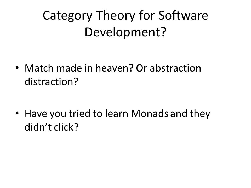 Category Theory for Software Development. Match made in heaven.