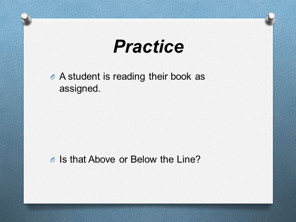 Practice O A student is reading their book as assigned. O Is that Above or Below the Line?