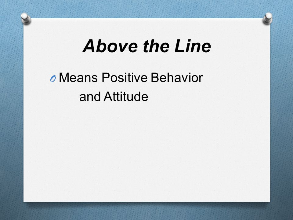 Above the Line O Means Positive Behavior and Attitude