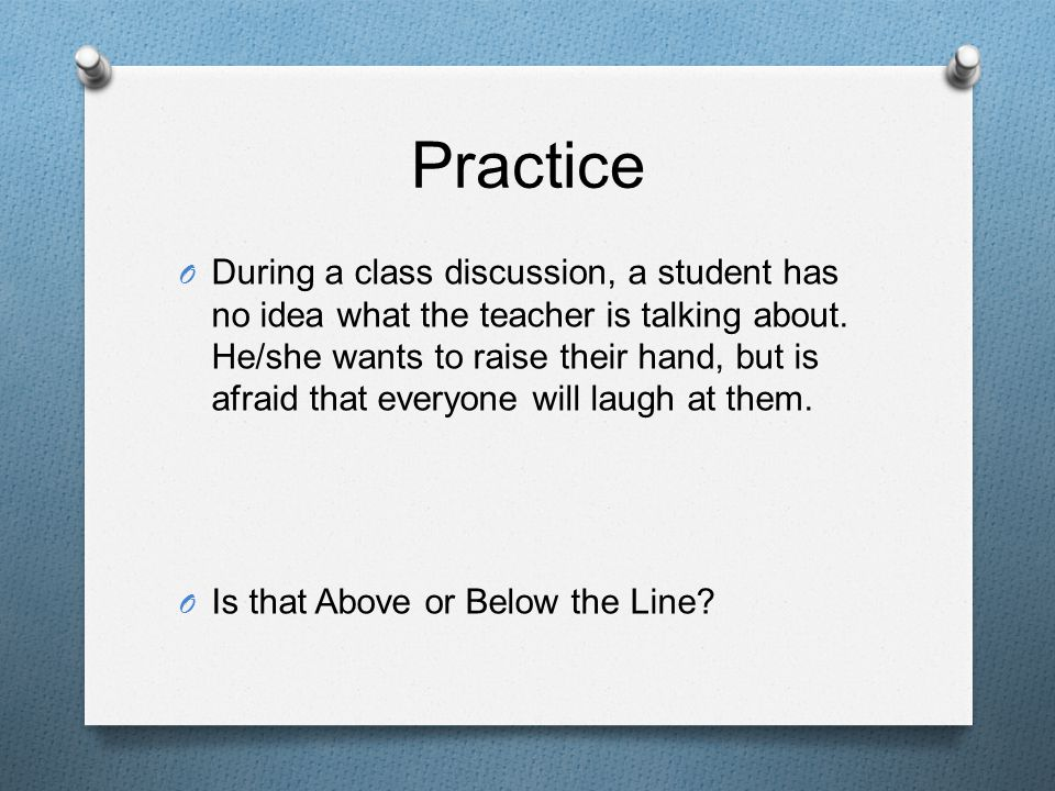 Practice O During a class discussion, a student has no idea what the teacher is talking about.