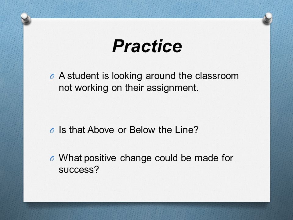 Practice O A student disagrees with the teacher, but is respectful during their conversation (agree to disagree).