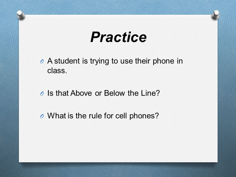 Practice O A student is not prepared for class— Some possible reasons may include that they did not bring paper, pencils, books, etc.