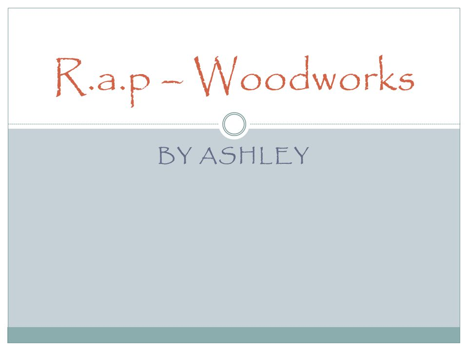 BY ASHLEY R.a.p – Woodworks