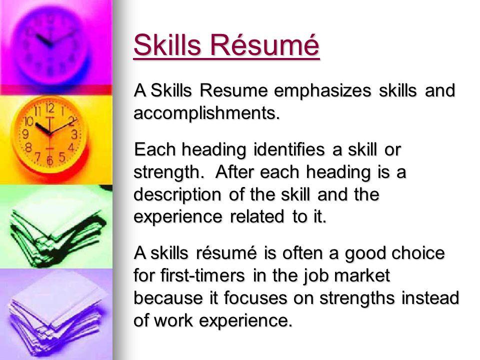 Skills Résumé A Skills Resume emphasizes skills and accomplishments.
