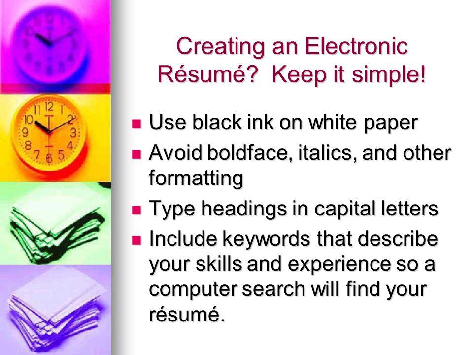 Creating an Electronic Résumé. Keep it simple.