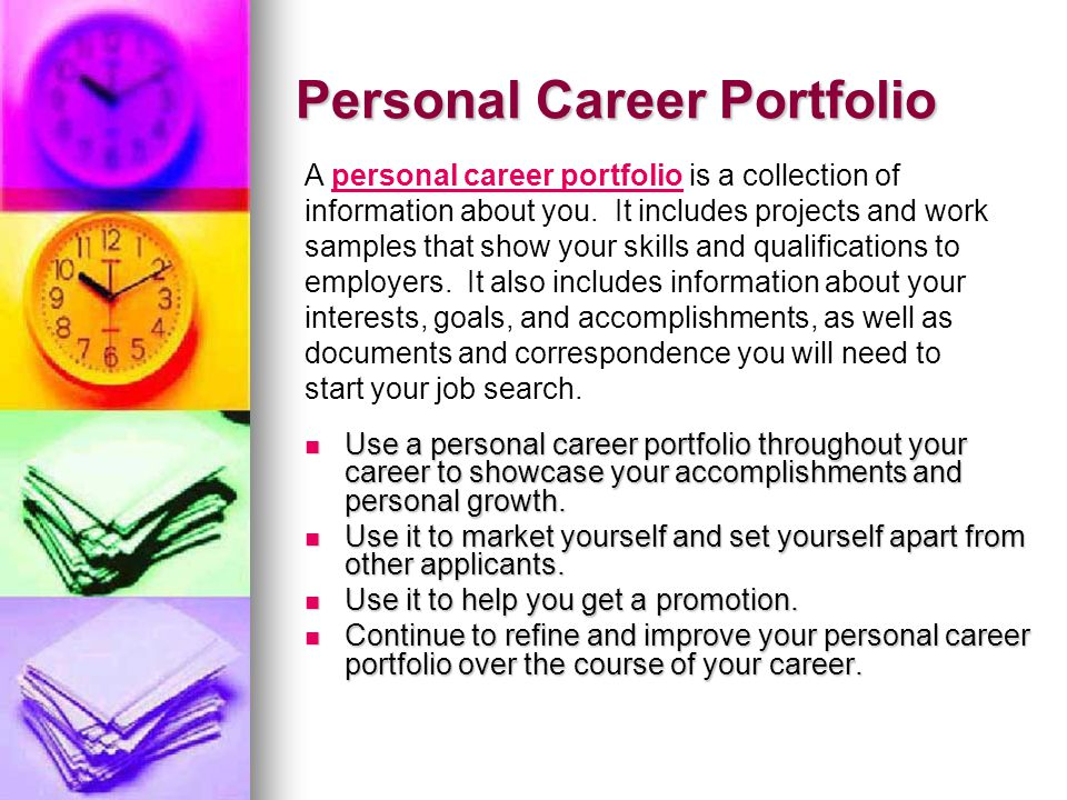 Personal Career Portfolio Use a personal career portfolio throughout your career to showcase your accomplishments and personal growth.