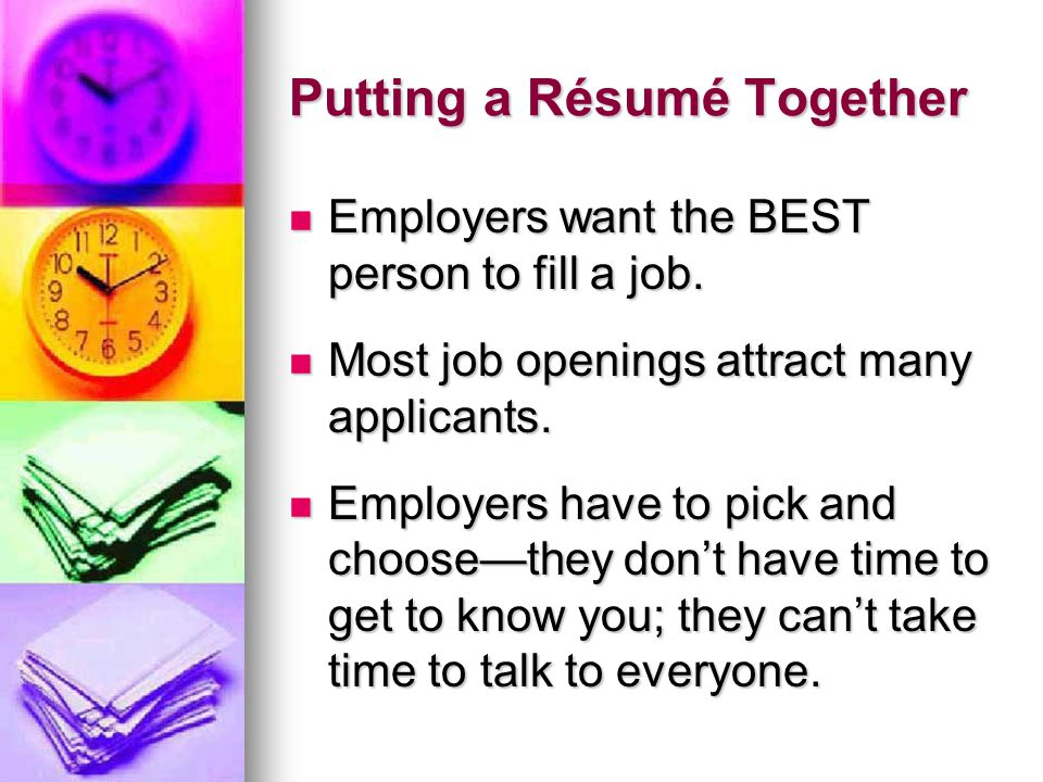 Putting a Résumé Together Employers want the BEST person to fill a job.