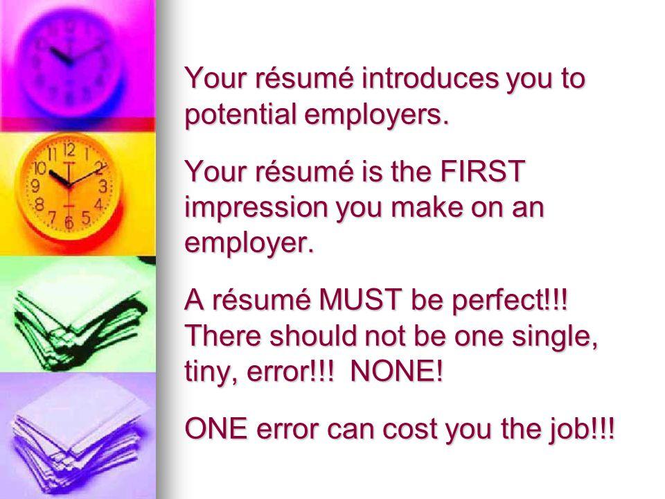 Your résumé introduces you to potential employers.