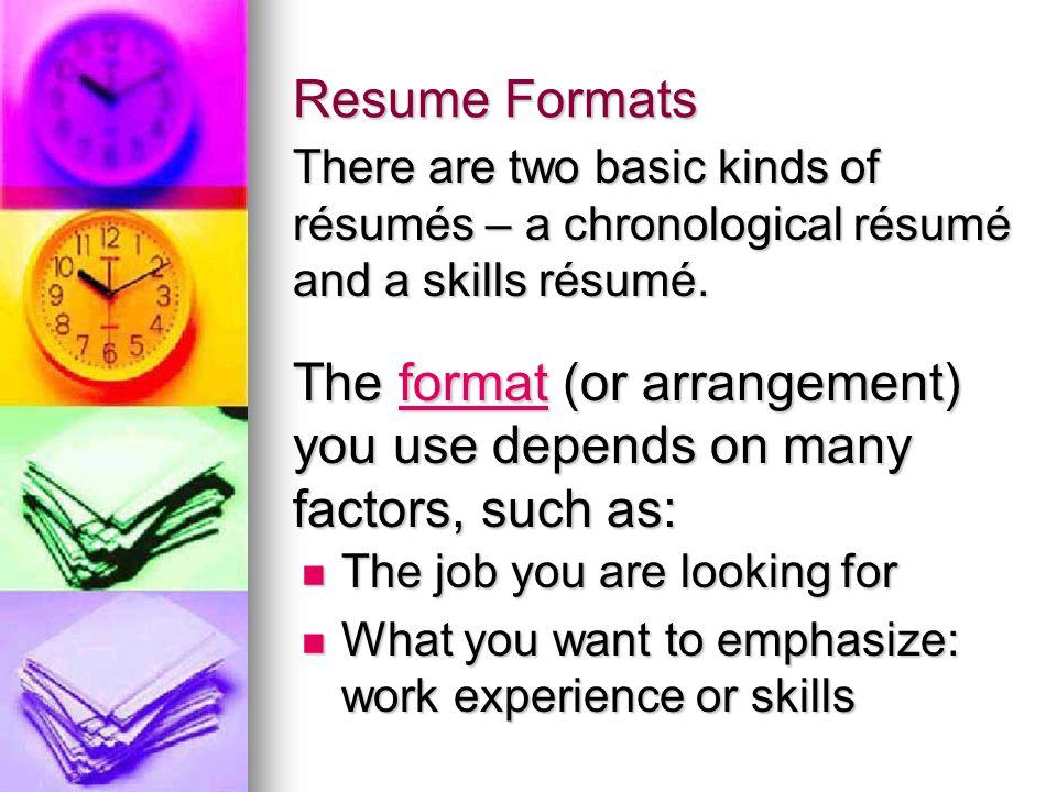 Resume Formats There are two basic kinds of résumés – a chronological résumé and a skills résumé.
