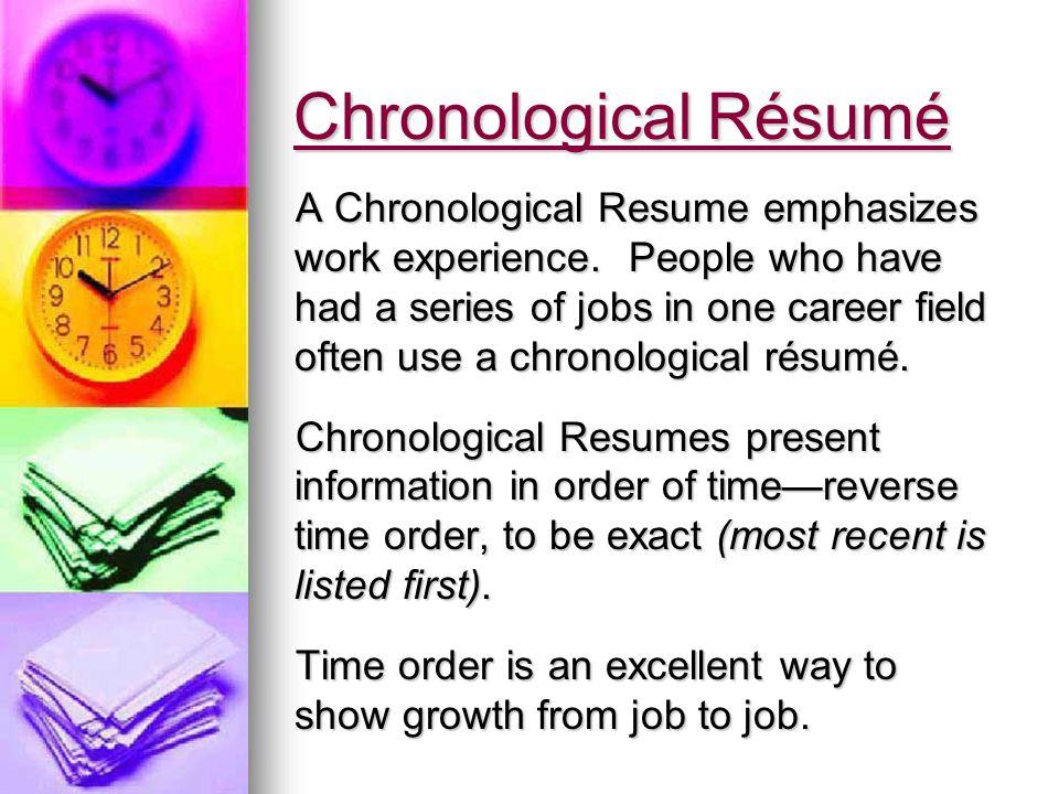 Chronological Résumé A Chronological Resume emphasizes work experience.