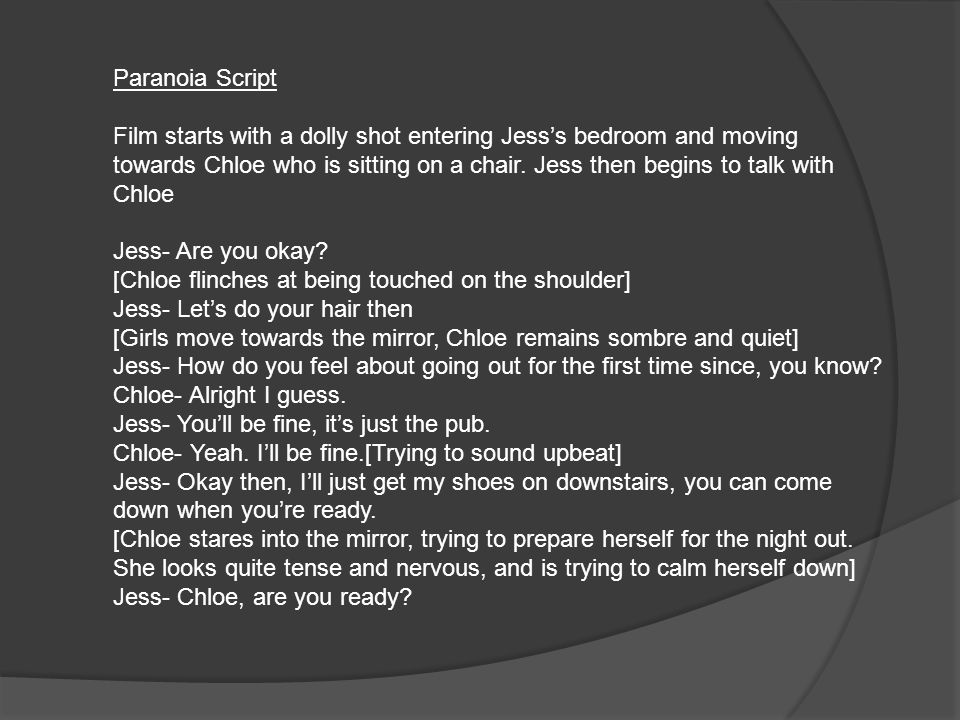 Paranoia Script Film starts with a dolly shot entering Jess's bedroom and moving towards Chloe who is sitting on a chair.