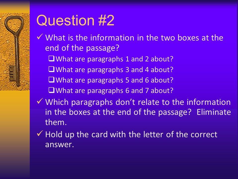 Question #4 This question looks like a minor detail question, but it's really asking about the MAIN IDEA.