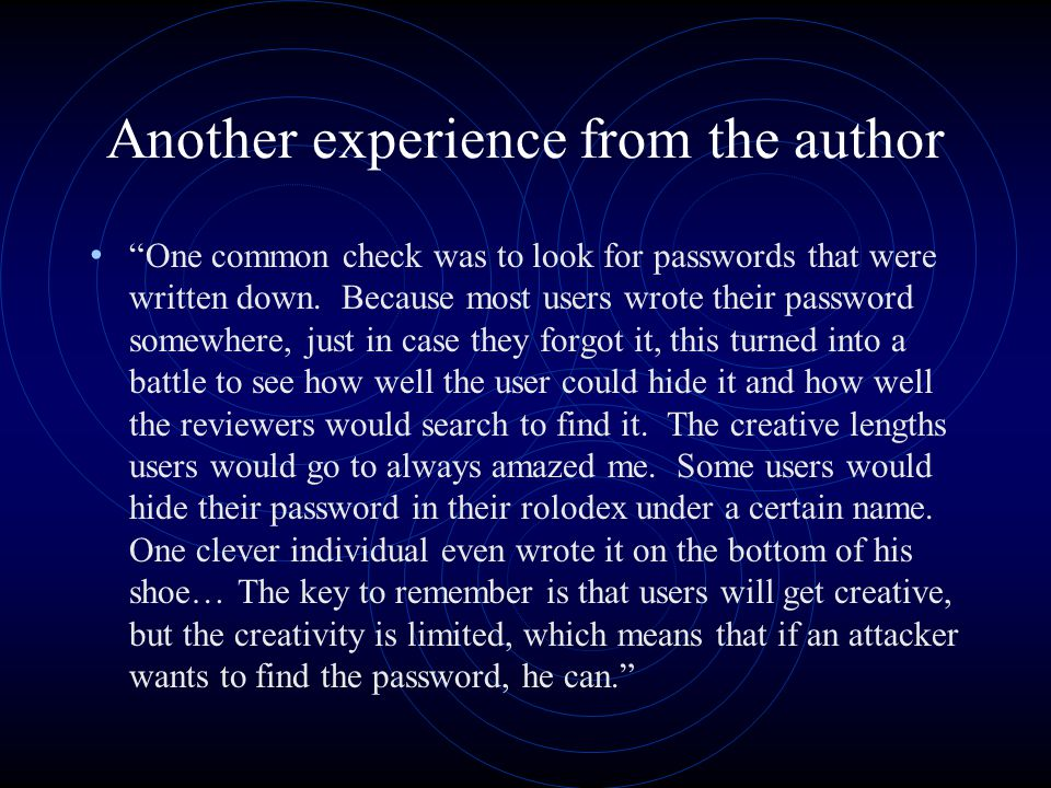 Another experience from the author One common check was to look for passwords that were written down.