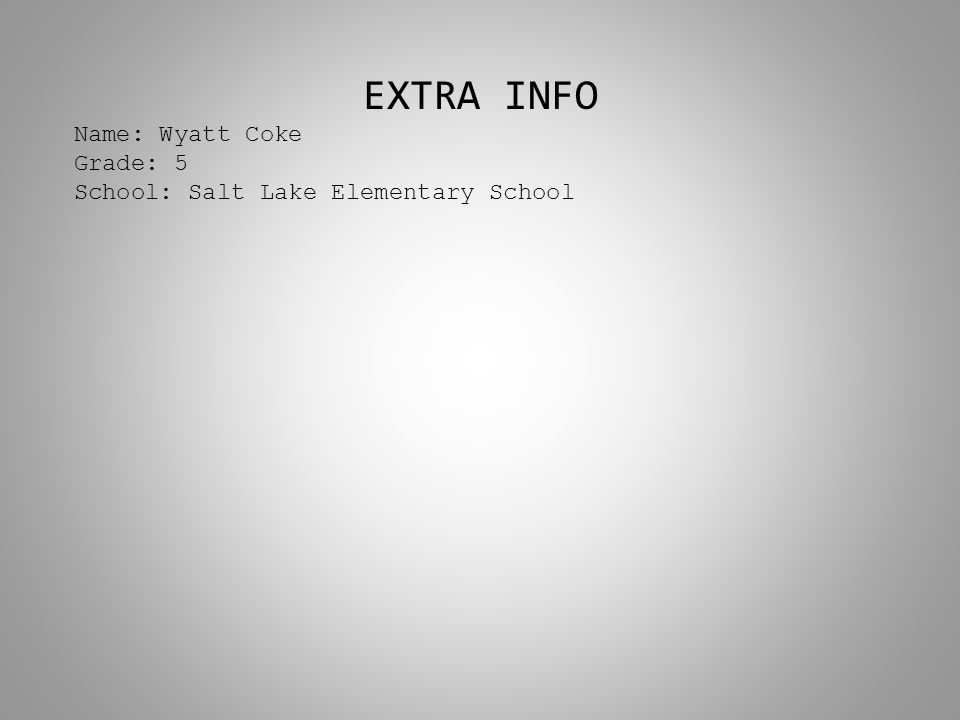 EXTRA INFO Name: Wyatt Coke Grade: 5 School: Salt Lake Elementary School