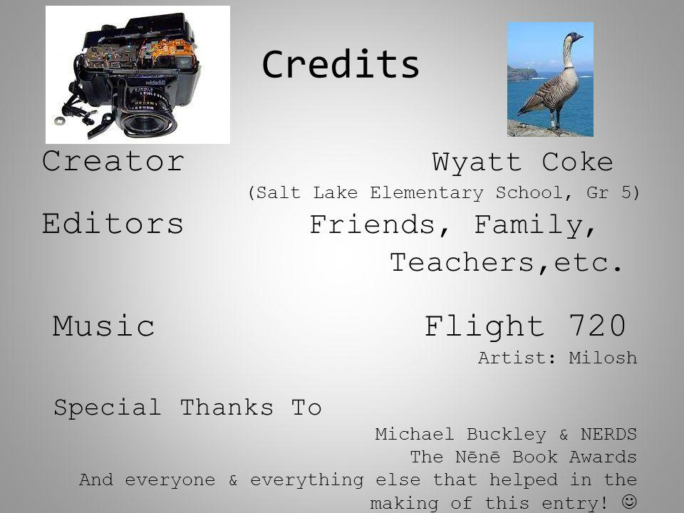 Credits Creator Wyatt Coke (Salt Lake Elementary School, Gr 5) Editors Friends, Family, Teachers,etc.