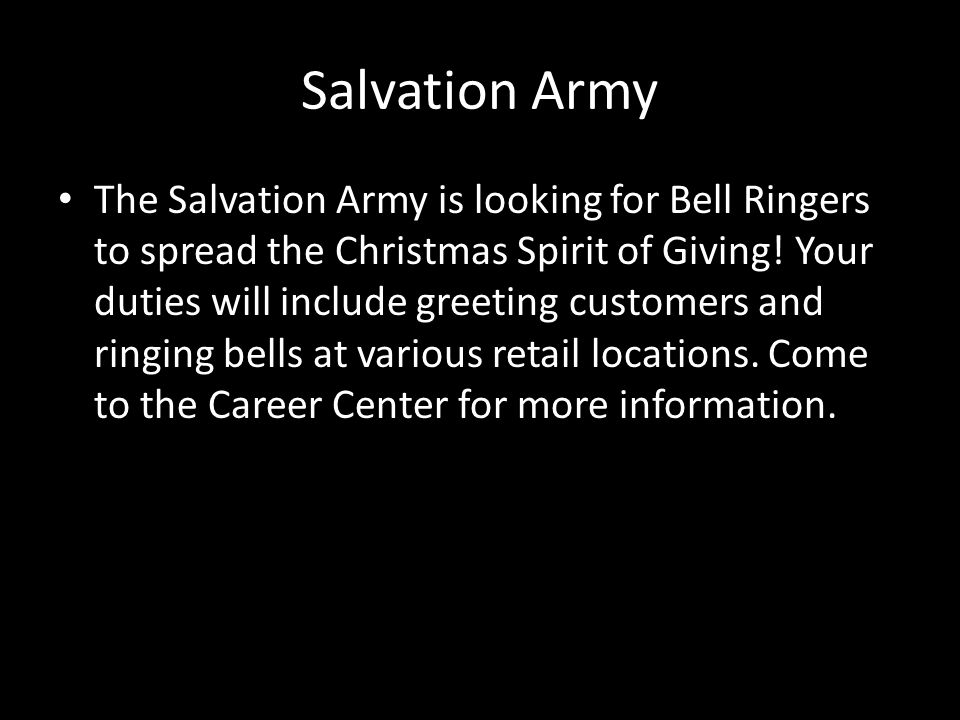 Salvation Army The Salvation Army is looking for Bell Ringers to spread the Christmas Spirit of Giving.
