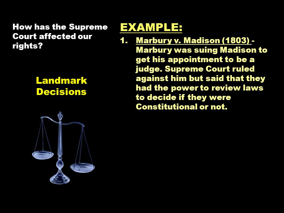How has the Supreme Court affected our rights. EXAMPLE: 1.Marbury v.