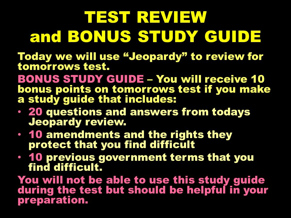 TEST REVIEW and BONUS STUDY GUIDE Today we will use Jeopardy to review for tomorrows test.