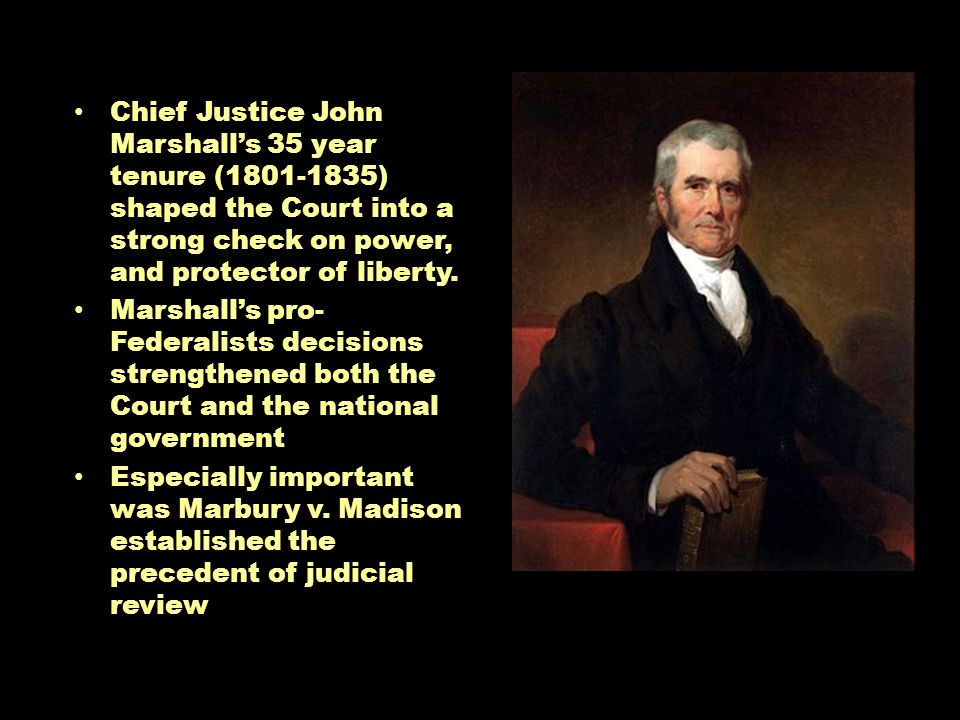 Chief Justice John Marshall's 35 year tenure (1801-1835) shaped the Court into a strong check on power, and protector of liberty.