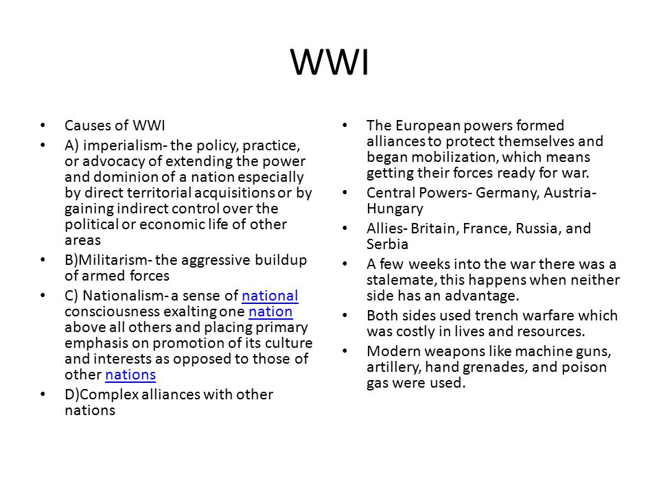 WWI Causes of WWI A) imperialism- the policy, practice, or advocacy of extending the power and dominion of a nation especially by direct territorial a