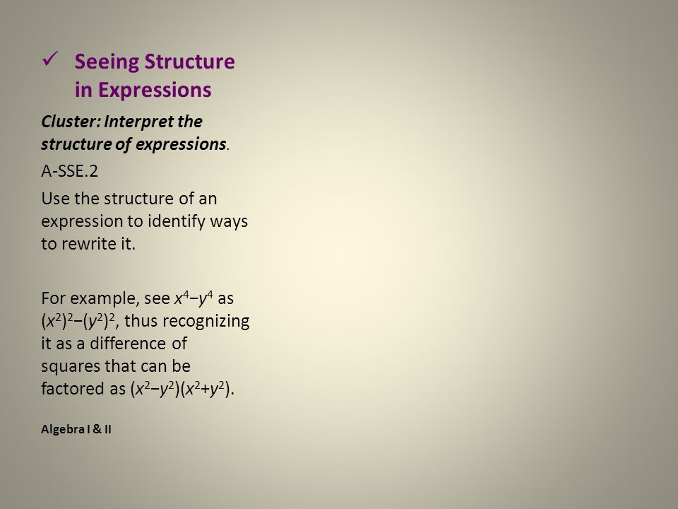 Seeing Structure in Expressions Cluster: Interpret the structure of expressions.
