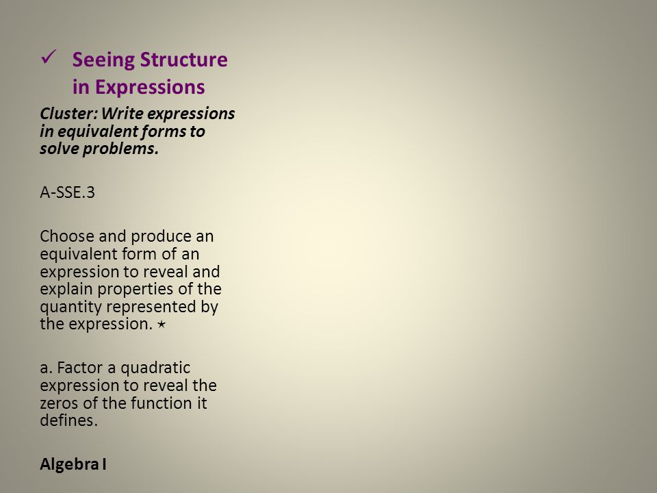 Seeing Structure in Expressions Cluster: Write expressions in equivalent forms to solve problems.