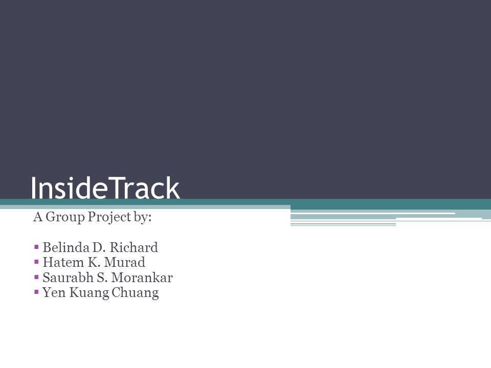 InsideTrack A Group Project by:  Belinda D. Richard  Hatem K.
