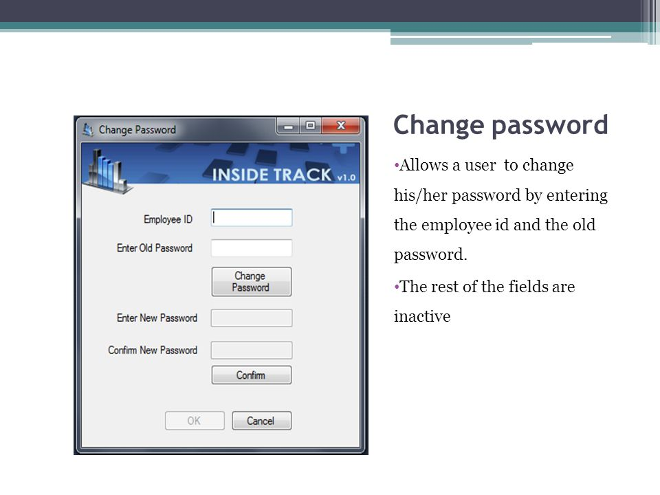 Change password Allows a user to change his/her password by entering the employee id and the old password.
