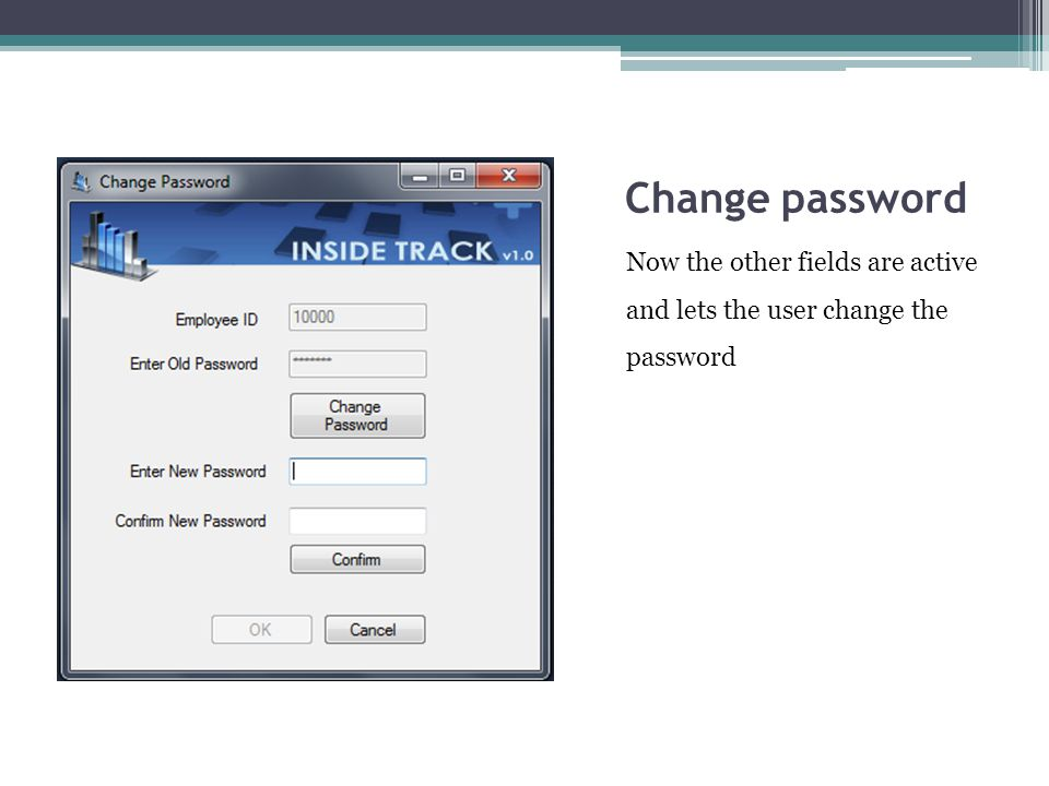Change password Now the other fields are active and lets the user change the password
