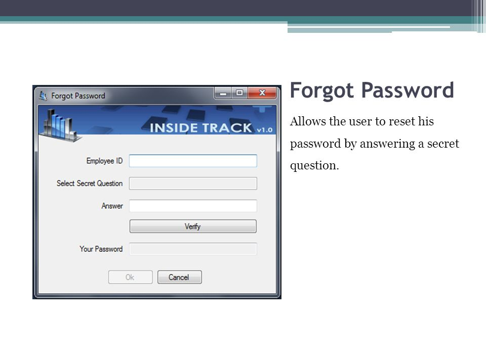 Forgot Password Allows the user to reset his password by answering a secret question.