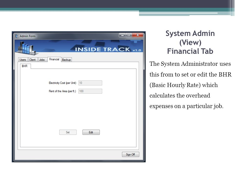 System Admin (View) Financial Tab The System Administrator uses this from to set or edit the BHR (Basic Hourly Rate) which calculates the overhead expenses on a particular job.