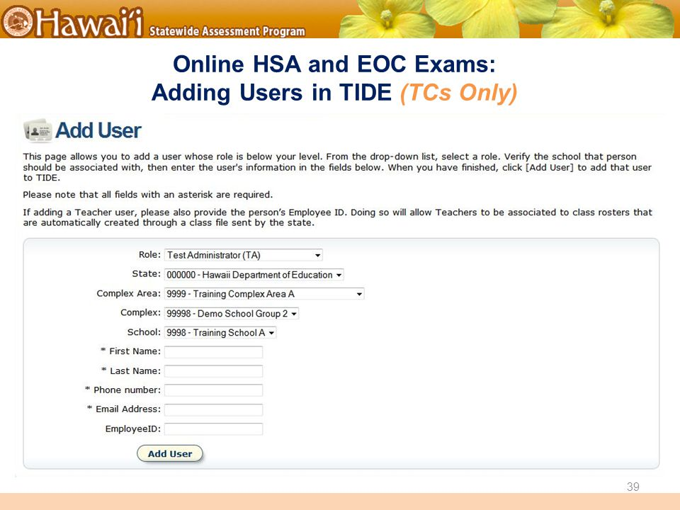 Online Hawai'i State Assessments Online HSA and EOC Exams: Adding Users in TIDE (TCs Only) 39