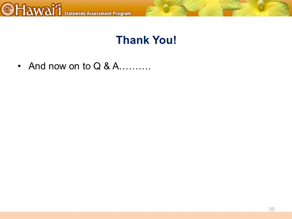 Online Hawai'i State Assessments Thank You! And now on to Q & A………. 55
