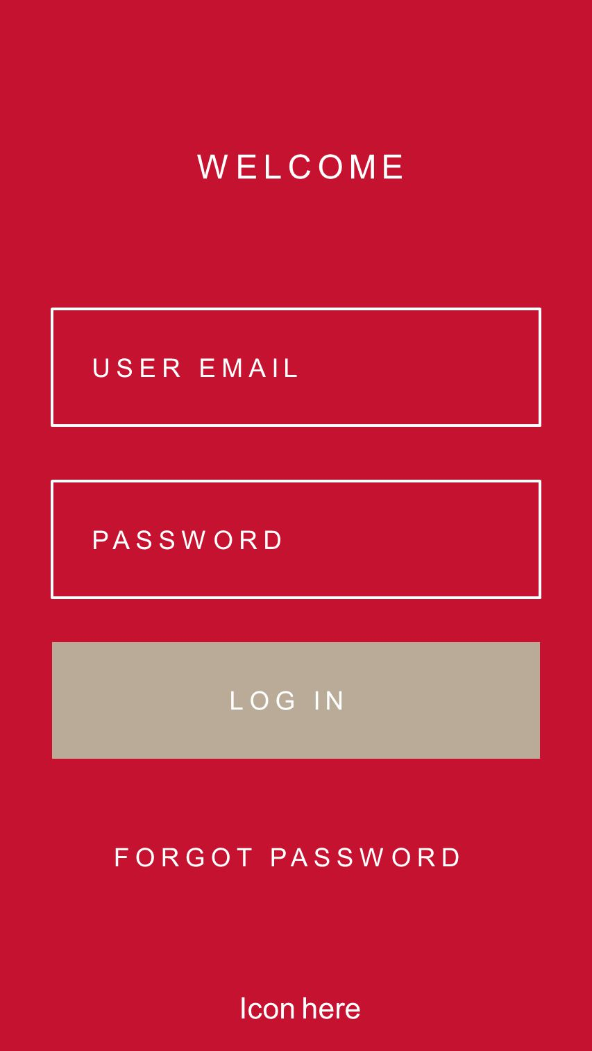 WELCOME USER EMAIL PASSWORD LOG IN FORGOT PASSWORD Icon here