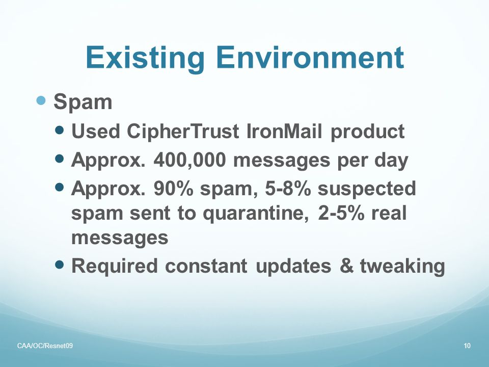 Existing Environment Spam Used CipherTrust IronMail product Approx.