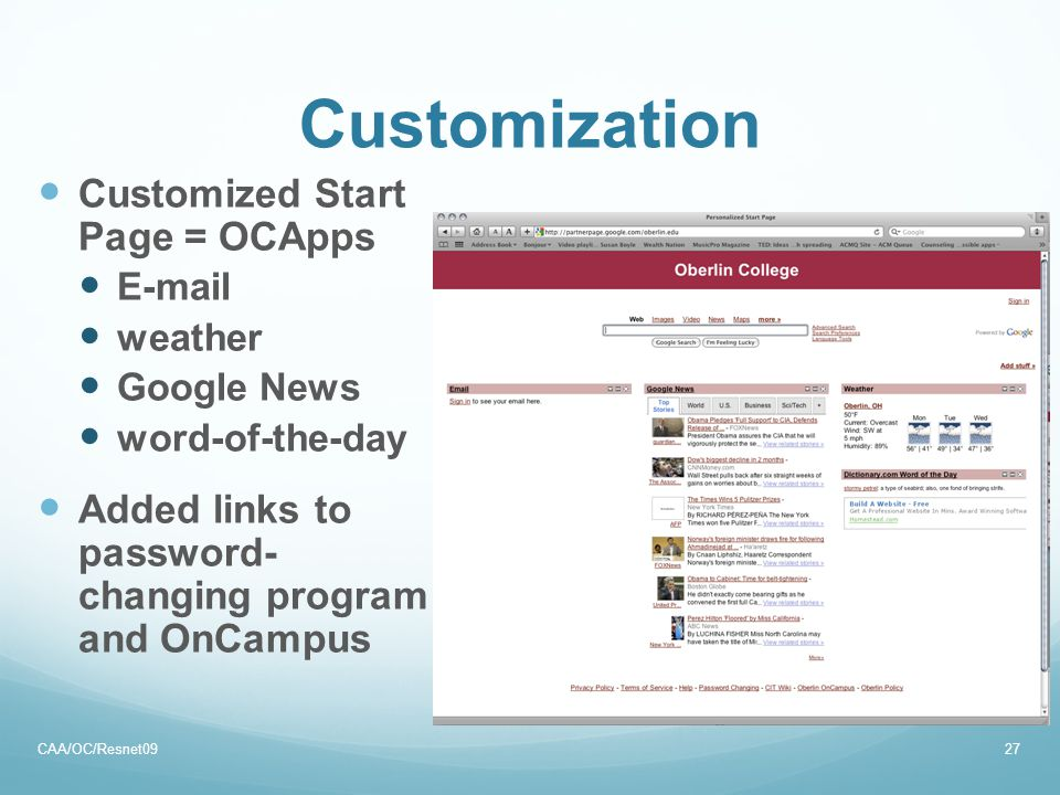 Customization Customized Start Page = OCApps E-mail weather Google News word-of-the-day Added links to password- changing program and OnCampus CAA/OC/Resnet0927