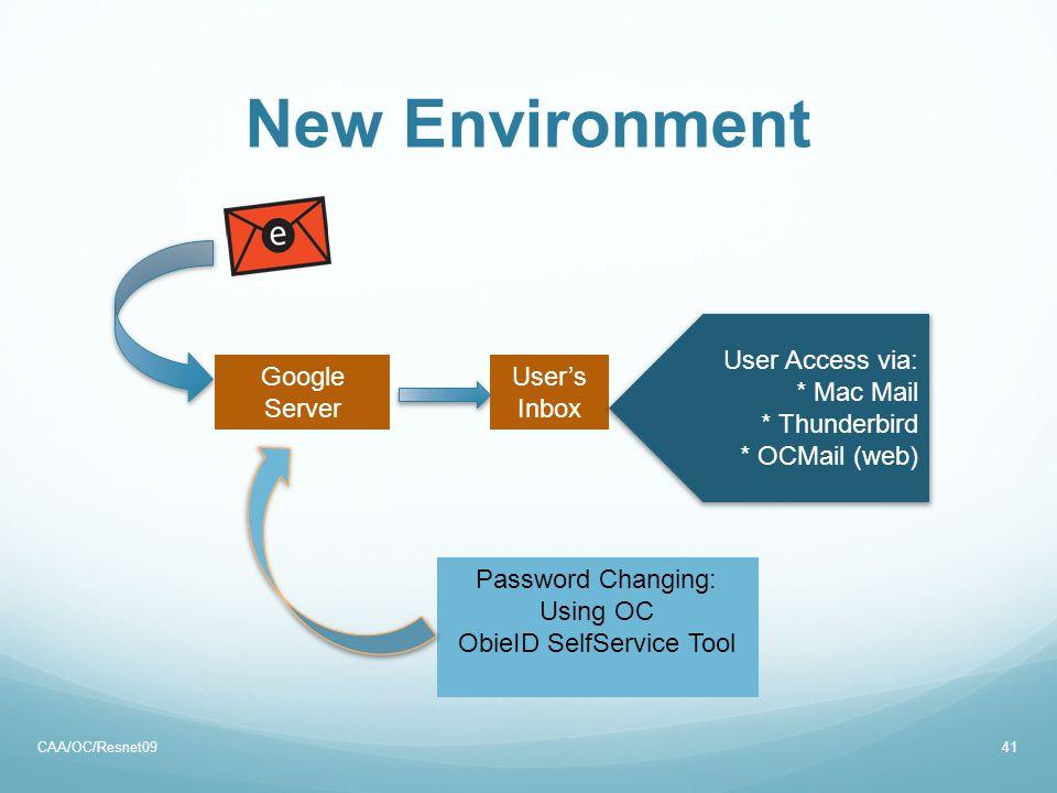 New Environment CAA/OC/Resnet0941 Password Changing: Using OC ObieID SelfService Tool Google Server User's Inbox User Access via: * Mac Mail * Thunder