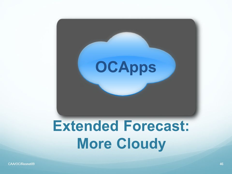 Extended Forecast: More Cloudy CAA/OC/Resnet0946 OCApps