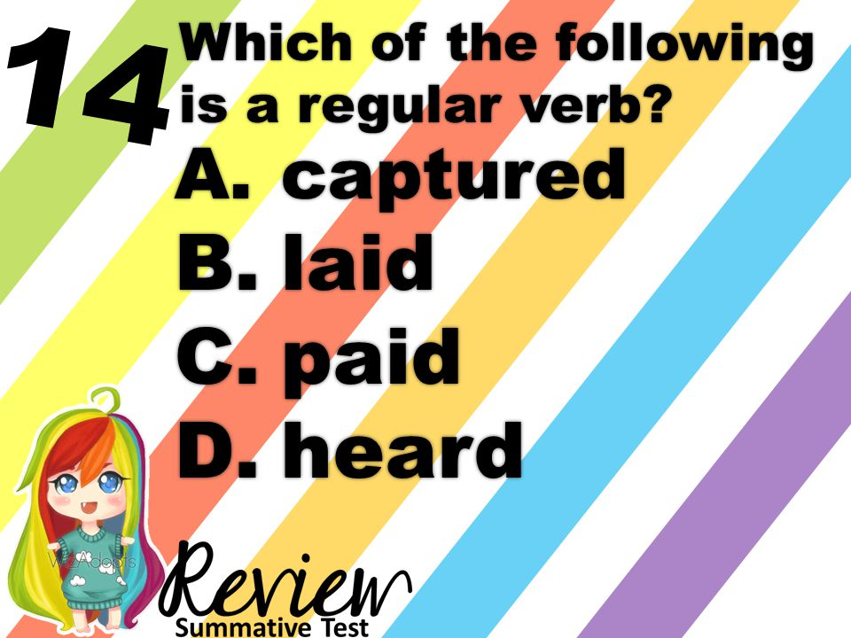 14 Which of the following is a regular verb A.captured B.laid C.paid D.heard