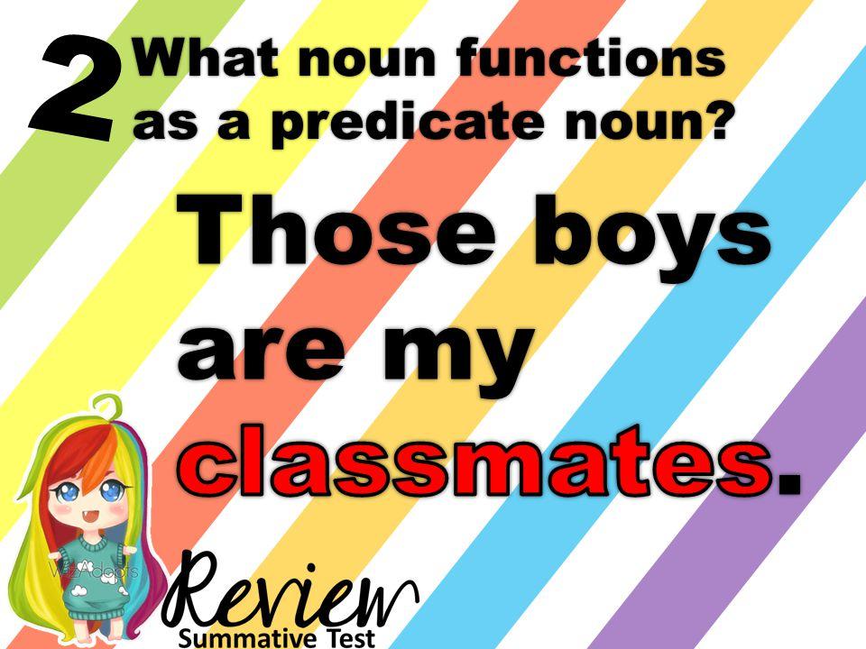 2 What noun functions as a predicate noun