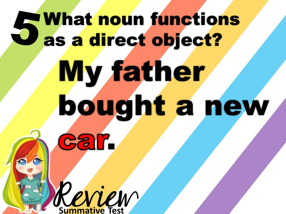 5 What noun functions as a direct object